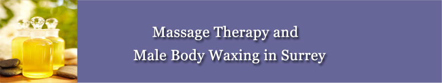 Massage Therapy and Male Body Waxing in Surrey